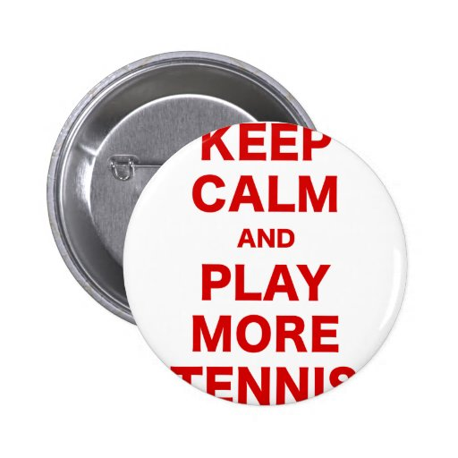 Keep Calm and Play More Tennis Button