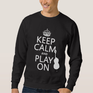 Keep Calm and Play On (cello) (any color) Sweatshirt
