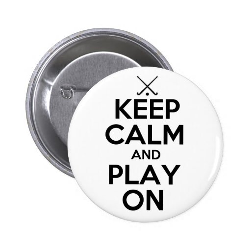 Keep Calm and Play On - Field Hockey Pinback Button