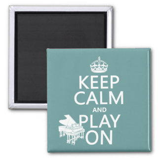 Keep Calm and Play On (Piano)(any background color Square Magnet