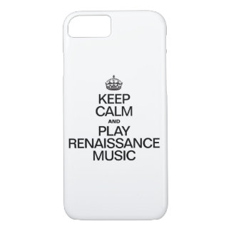 KEEP CALM AND PLAY RENAISSANCE MUSIC iPhone 7 CASE