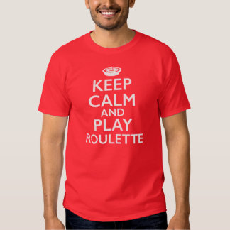 Keep Calm and Play Roulette Tshirts