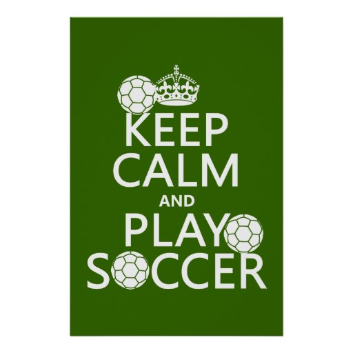 Keep Calm and Play Soccer (any color) Print