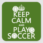 Keep Calm and Play Soccer (any colour) Square Stickers