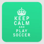 Keep Calm and Play Soccer Square Sticker