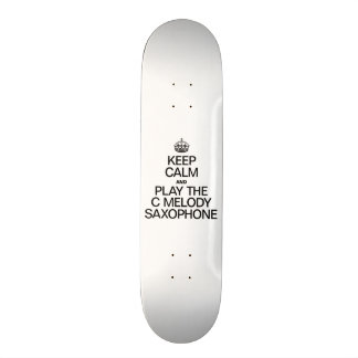 KEEP CALM AND PLAY THE C MELODY SAXOPHONE CUSTOM SKATE BOARD