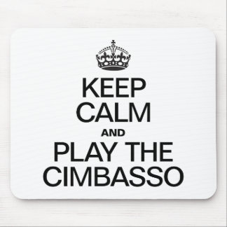 KEEP CALM AND PLAY THE CIMBASSO MOUSE PAD