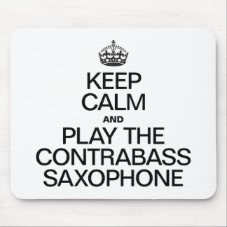 KEEP CALM AND PLAY THE CONTRABASS SAXOPHONE MOUSE PAD