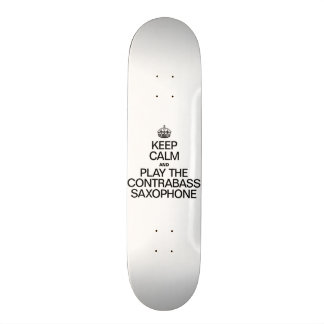 KEEP CALM AND PLAY THE CONTRABASS SAXOPHONE 20.6 CM SKATEBOARD DECK