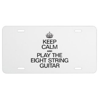 KEEP CALM AND PLAY THE EIGHT STRING GUITAR LICENSE PLATE