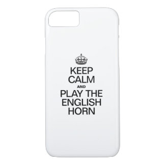 KEEP CALM AND PLAY THE ENGLISH HORN iPhone 7 CASE