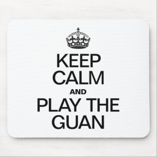 KEEP CALM AND PLAY THE GUAN MOUSE PADS
