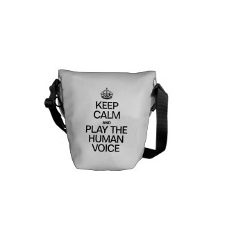 KEEP CALM AND PLAY THE HUMAN VOICE COURIER BAGS