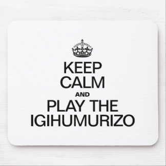 KEEP CALM AND PLAY THE IGIHUMURIZO MOUSE PAD