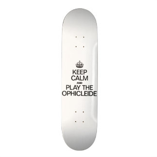 KEEP CALM AND PLAY THE OPHICLEIDE SKATE BOARDS