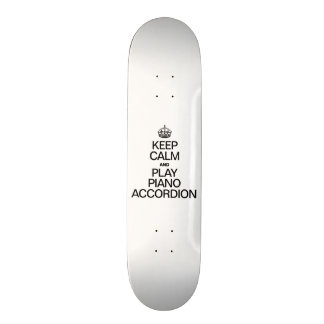 KEEP CALM AND PLAY THE PIANO ACCORDION SKATE BOARD DECK