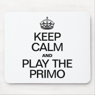 KEEP CALM AND PLAY THE PRIMO MOUSEPAD