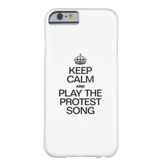 KEEP CALM AND PLAY THE PROTEST SONG BARELY THERE iPhone 6 CASE