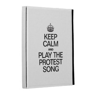 KEEP CALM AND PLAY THE PROTEST SONG iPad CASE