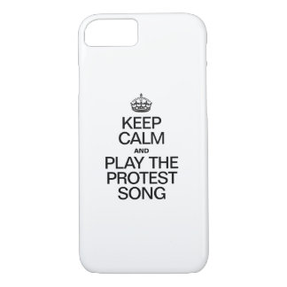 KEEP CALM AND PLAY THE PROTEST SONG iPhone 7 CASE