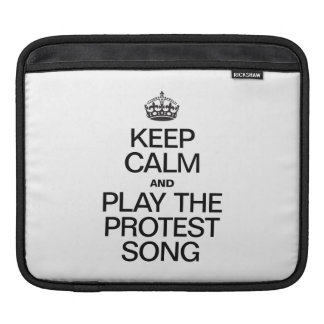 KEEP CALM AND PLAY THE PROTEST SONG SLEEVES FOR iPads