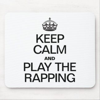KEEP CALM AND PLAY THE RAPPING MOUSE PADS