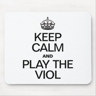 KEEP CALM AND PLAY THE VIOL MOUSE PADS