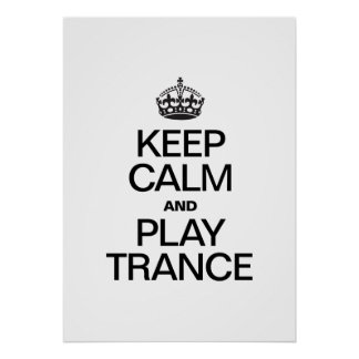 KEEP CALM AND PLAY TRANCE POSTER