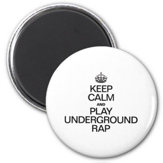 KEEP CALM AND PLAY UNDERGROUND RAP REFRIGERATOR MAGNET
