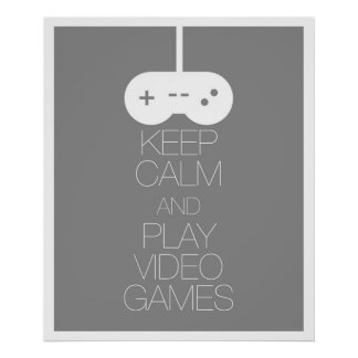 Keep Calm and Play Video Games Poster