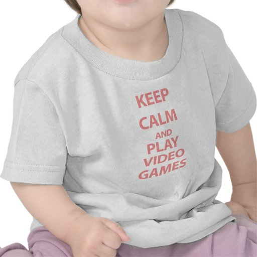 Keep Calm and Play Video Games T-shirts