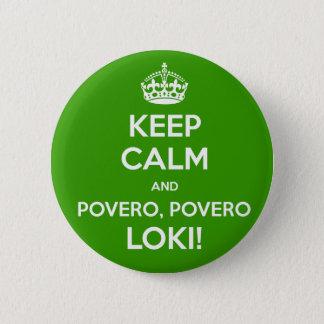 KEEP CALM and povero, povero Loki! 6 Cm Round Badge