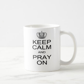 Keep Calm and Pray On with Crown Inspiration Coffee Mug