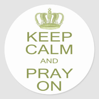 Keep Calm and Pray On with Royal Crown in Green Round Sticker