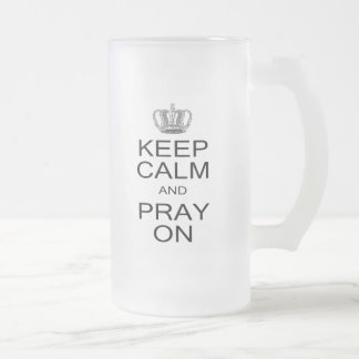 Keep Calm and Pray On with Royal Crown Inspiration Frosted Glass Beer Mug