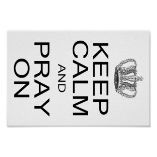 Keep Calm and Pray On with Royal Crown Inspiration Poster
