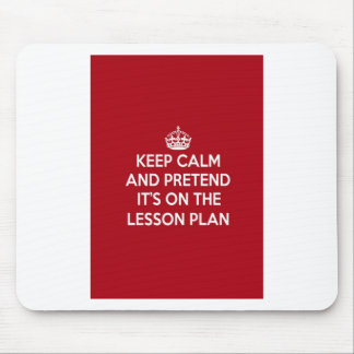 KEEP CALM AND PRETEND IT S ON THE LESSON PLAN GIFT MOUSEMAT