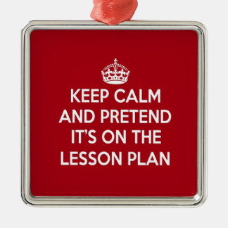 KEEP CALM AND PRETEND IT S ON THE LESSON PLAN GIFT CHRISTMAS ORNAMENT