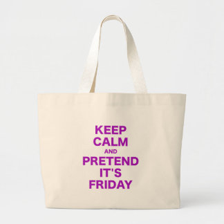 Keep Calm and Pretend Its Friday Tote Bags