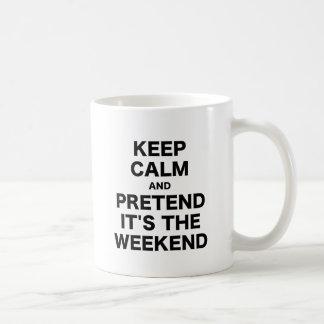 Keep Calm and Pretend Its the Weekend Coffee Mugs