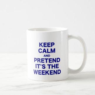 Keep Calm and Pretend Its the Weekend Mugs