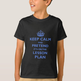 Keep Calm And Pretend T Shirts