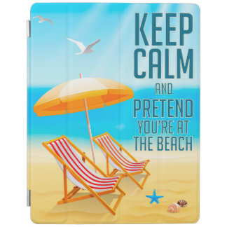 Keep Calm and Pretend You're at the Beach iPad Cover