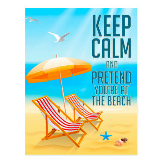 Keep Calm and Pretend You're at the Beach Postcard
