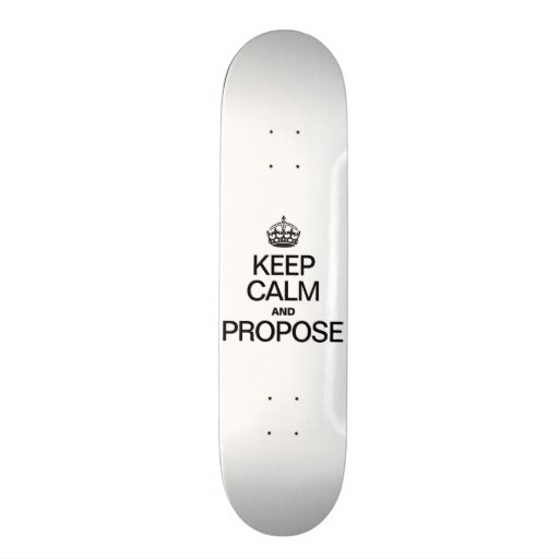 KEEP CALM AND PROPOSE SKATE DECK