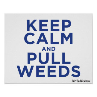 Keep Calm and Pull Weeds Poster