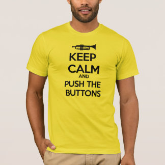 Keep Calm and Push the Buttons T-Shirt