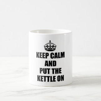 keep calm and put the kettle on cup or mug