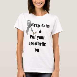 Keep Calm and Put your Prosthetic On T-Shirt