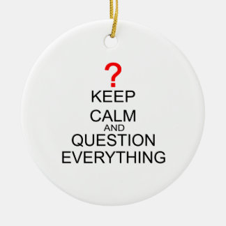 Keep Calm And Question Everything Ceramic Ornament